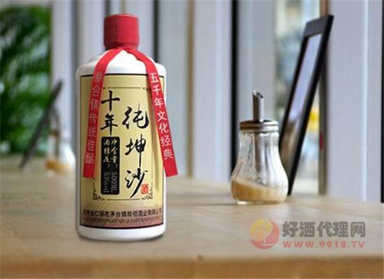 十年纯坤沙酒怎么样,值得收藏的酱香型白酒